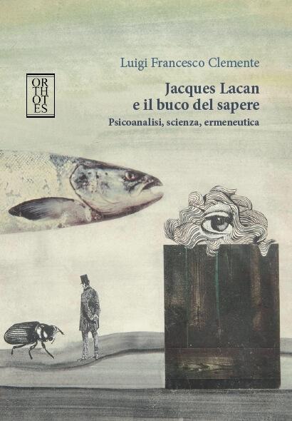 Jacques Lacan e il buco del sapere – Sabato 26 Maggio 2018